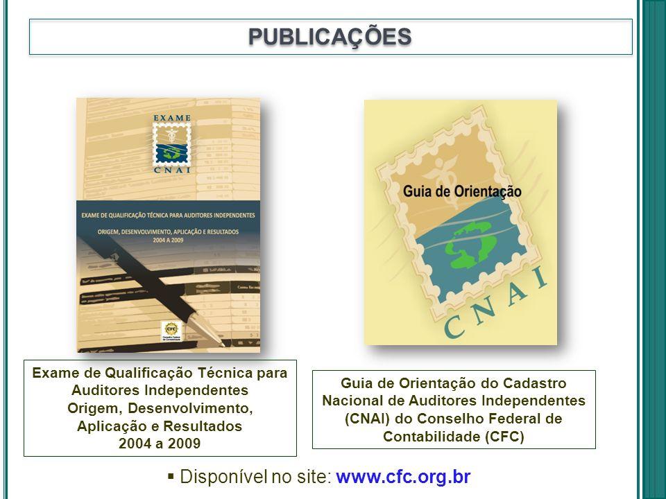 Exame de Qualificação Técnica para Auditores Independentes Origem, Desenvolvimento, Aplicação e Resultados 2004 a 2009 PUBLICAÇÕES Disponível no site: