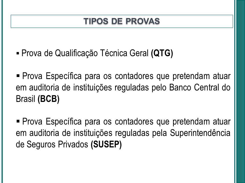 TIPOS DE PROVAS Prova de Qualificação Técnica Geral (QTG) Prova Específica para os contadores que pretendam atuar em auditoria de instituições regulad