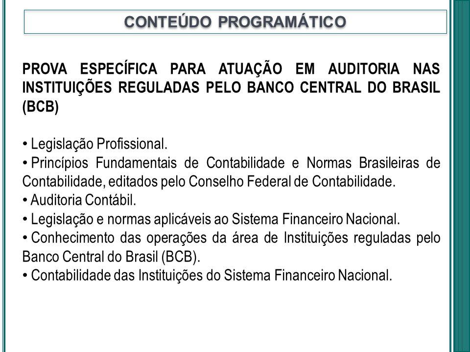 PROVA ESPECÍFICA PARA ATUAÇÃO EM AUDITORIA NAS INSTITUIÇÕES REGULADAS PELO BANCO CENTRAL DO BRASIL (BCB) Legislação Profissional. Princípios Fundament