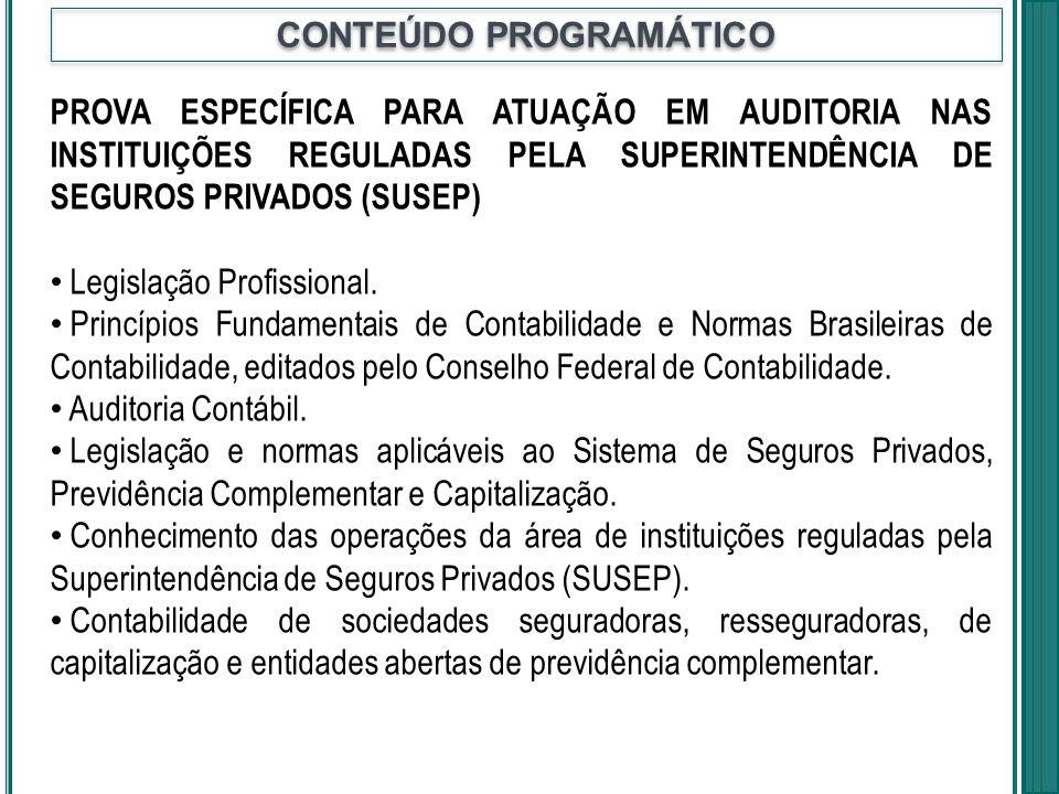 PROVA ESPECÍFICA PARA ATUAÇÃO EM AUDITORIA NAS INSTITUIÇÕES REGULADAS PELA SUPERINTENDÊNCIA DE SEGUROS PRIVADOS (SUSEP) Legislação Profissional. Princ