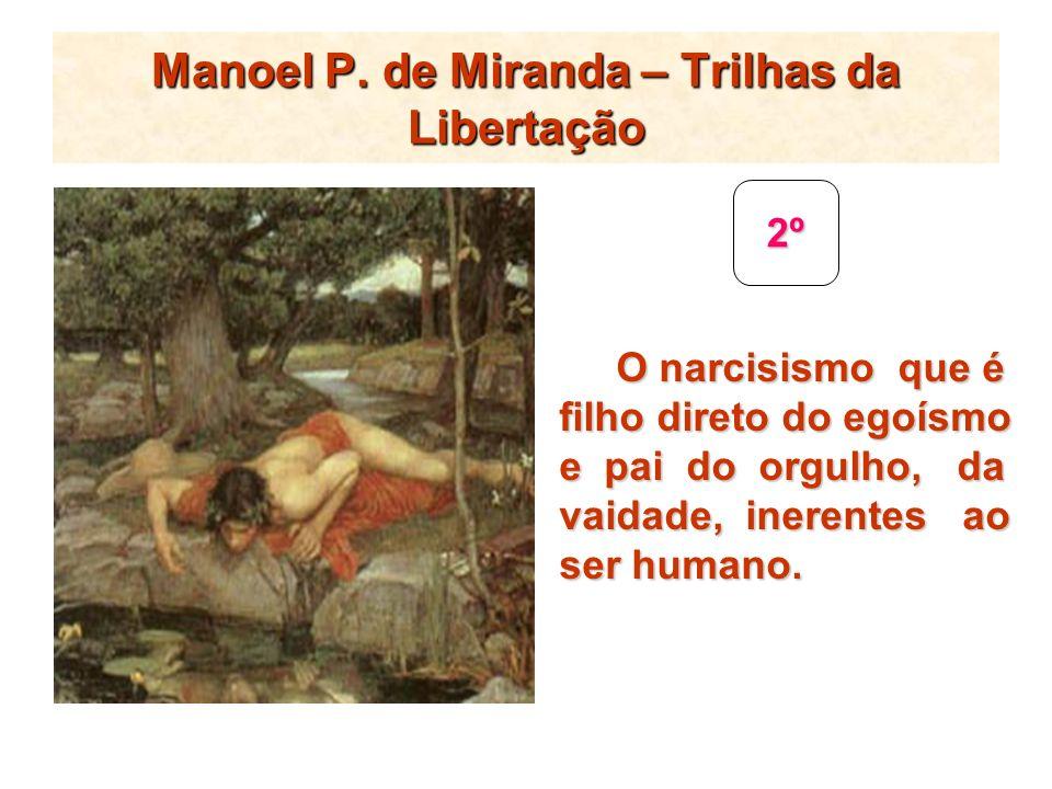 Manoel P. de Miranda – Trilhas da Libertação 2º O narcisismo que é O narcisismo que é filho direto do egoísmo e pai do orgulho, da vaidade, inerentes