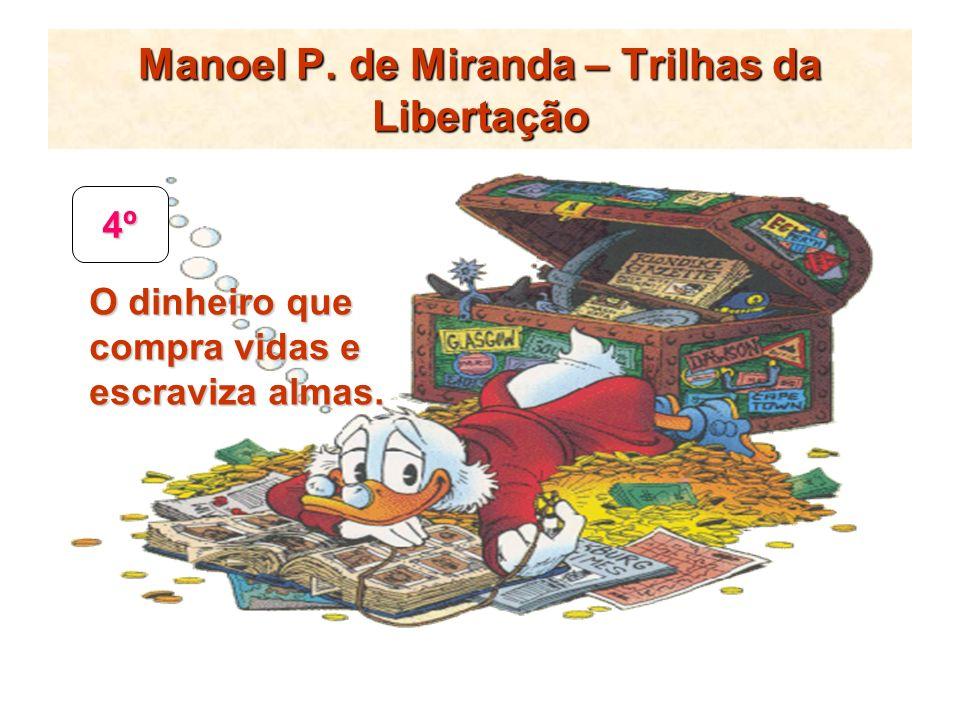 Manoel P. de Miranda – Trilhas da Libertação 4º O dinheiro que compra vidas e escraviza almas.
