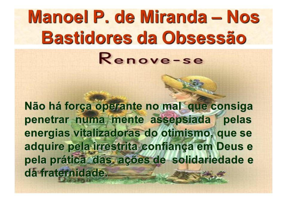 Manoel P. de Miranda – Nos Bastidores da Obsessão Não há força operante no mal que consiga penetrar numa mente assepsiada pelas energias vitalizadoras