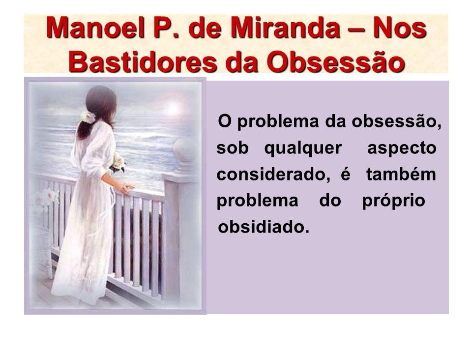 O problema da obsessão, sob qualquer aspecto considerado, é também problema do próprio obsidiado. Manoel P. de Miranda – Nos Bastidores da Obsessão