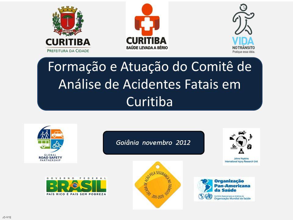 Goiânia novembro 2012 JC-M12 Formação e Atuação do Comitê de Análise de Acidentes Fatais em Curitiba