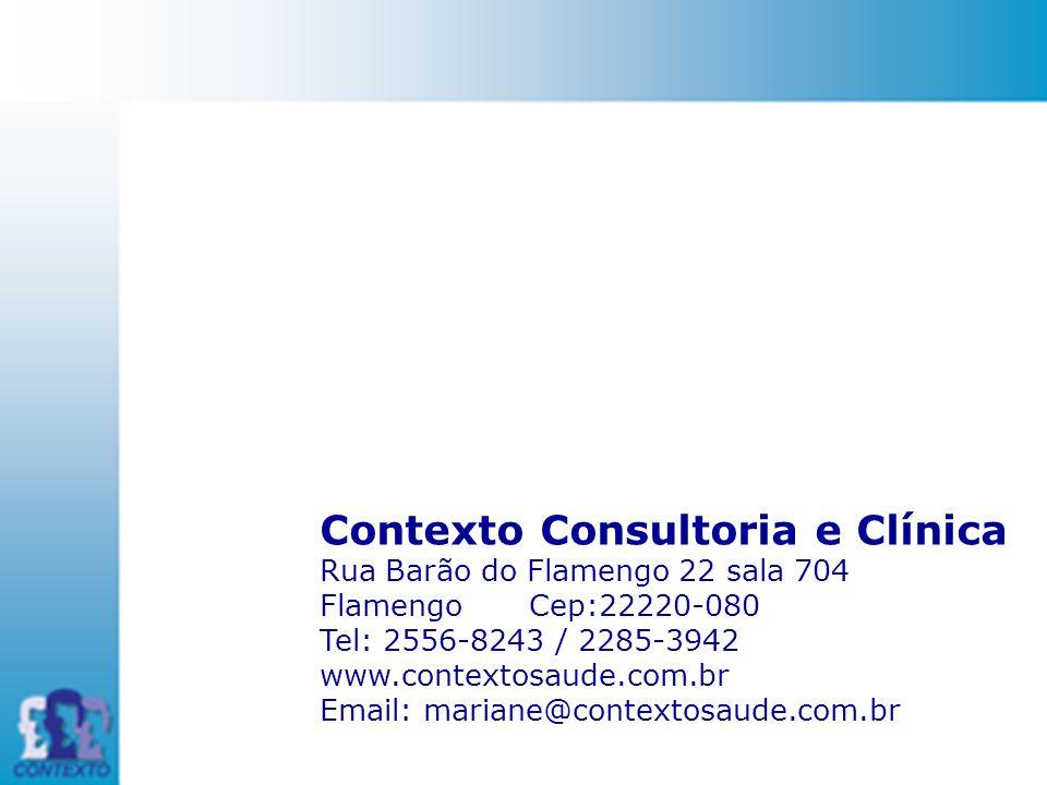 Contexto Consultoria e Clínica Rua Barão do Flamengo 22 sala 704 Flamengo Cep:22220-080 Tel: 2556-8243 / 2285-3942 www.contextosaude.com.br Email: mar