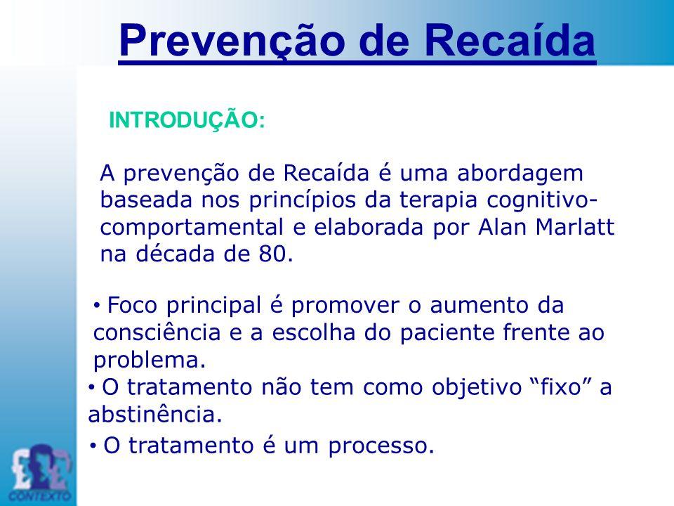 Prevenção de Recaída O tratamento não tem como objetivo fixo a abstinência. O tratamento é um processo. INTRODUÇÃO: A prevenção de Recaída é uma abord