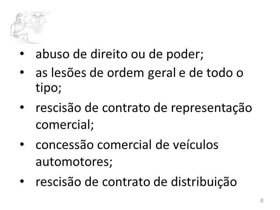 abuso de direito ou de poder; as lesões de ordem geral e de todo o tipo; rescisão de contrato de representação comercial; concessão comercial de veículos automotores; rescisão de contrato de distribuição 8