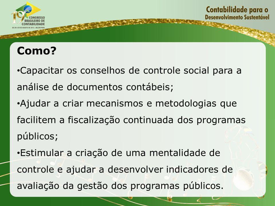 Como? Capacitar os conselhos de controle social para a análise de documentos contábeis; Ajudar a criar mecanismos e metodologias que facilitem a fisca