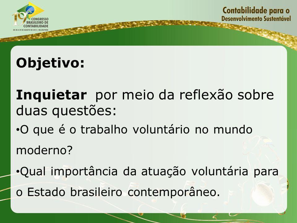 Objetivo: Inquietar por meio da reflexão sobre duas questões: O que é o trabalho voluntário no mundo moderno? Qual importância da atuação voluntária p