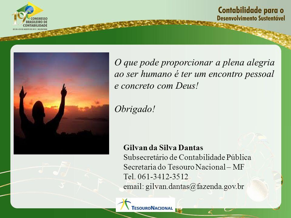 Gilvan da Silva Dantas Subsecretário de Contabilidade Pública Secretaria do Tesouro Nacional – MF Tel. 061-3412-3512 email: gilvan.dantas@fazenda.gov.