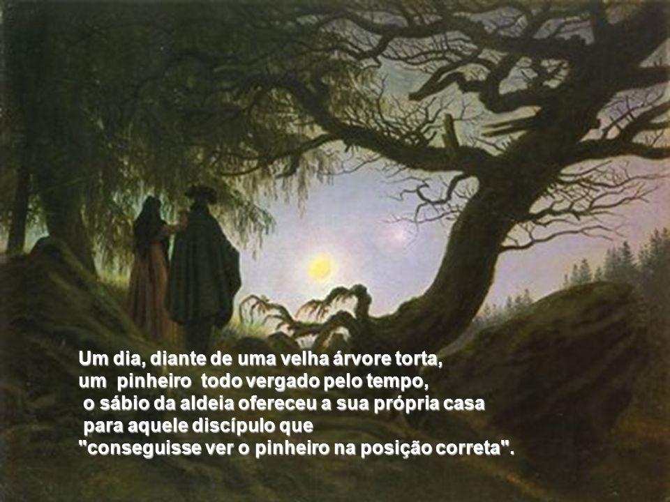 Um dia, diante de uma velha árvore torta, um pinheiro todo vergado pelo tempo, o sábio da aldeia ofereceu a sua própria casa para aquele discípulo que conseguisse ver o pinheiro na posição correta .