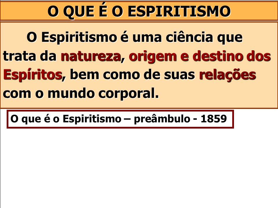 O Espiritismo é uma ciência que trata da natureza, origem e destino dos Espíritos, bem como de suas relações com o mundo corporal. O Espiritismo é uma