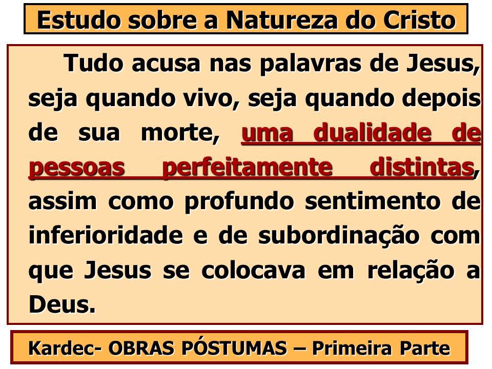 Tudo acusa nas palavras de Jesus, seja quando vivo, seja quando depois de sua morte, uma dualidade de pessoas perfeitamente distintas, assim como prof