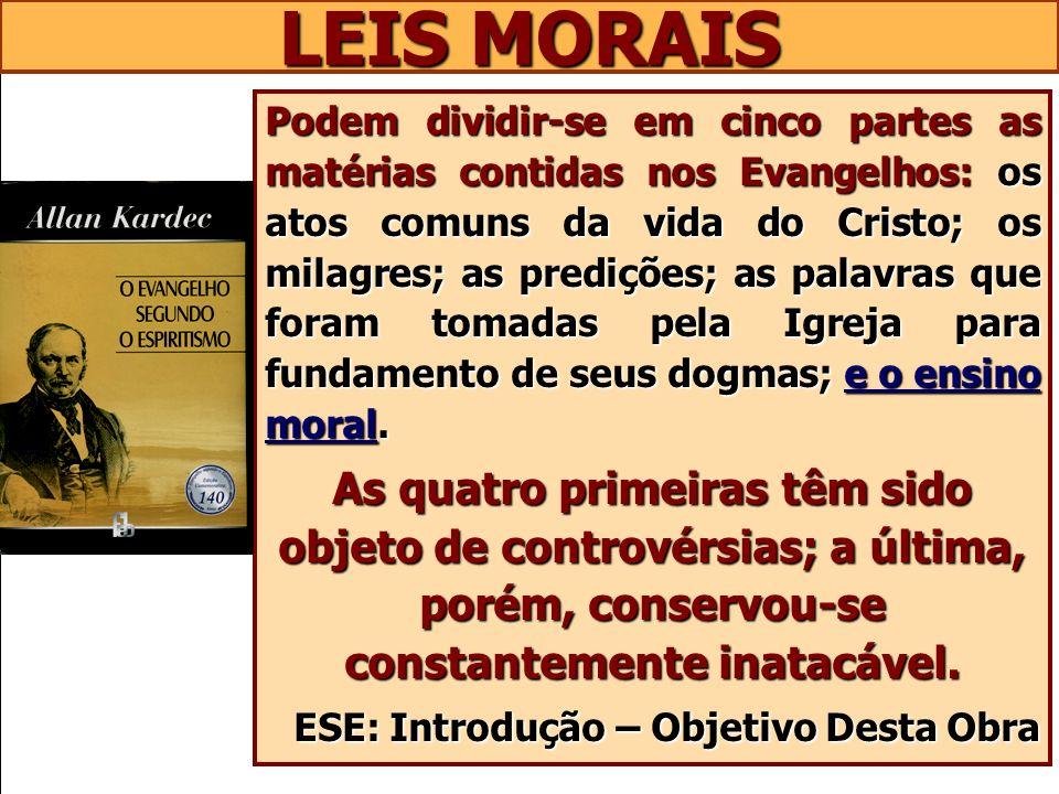 LEIS MORAIS Podem dividir-se em cinco partes as matérias contidas nos Evangelhos: os atos comuns da vida do Cristo; os milagres; as predições; as pala