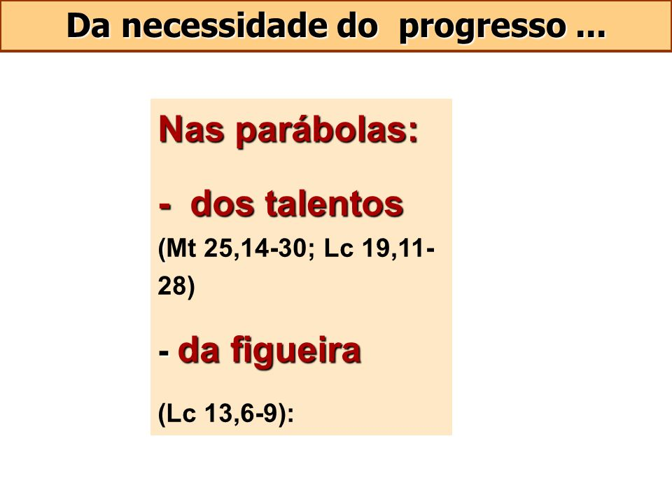 Nas parábolas: - dos talentos ( - dos talentos (Mt 25,14-30; Lc 19,11- 28) - da figueira (Lc 13,6-9):