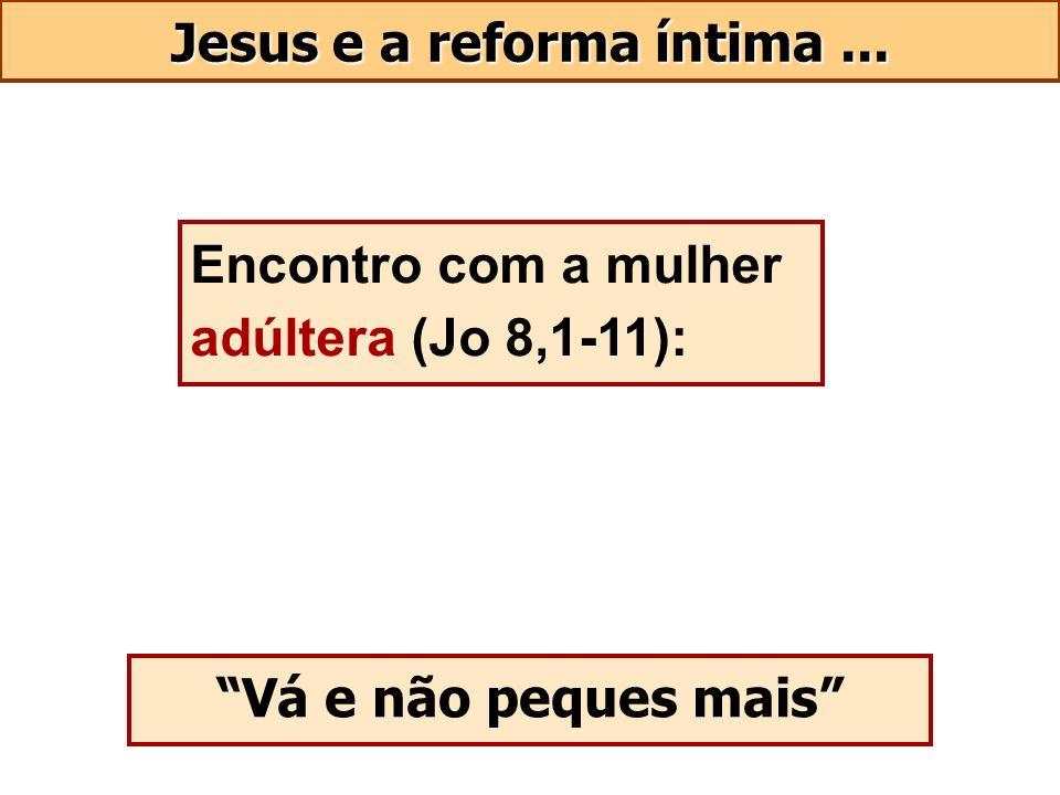 Jesus e a reforma íntima... Encontro com a mulher adúltera (Jo 8,1-11): Vá e não peques mais