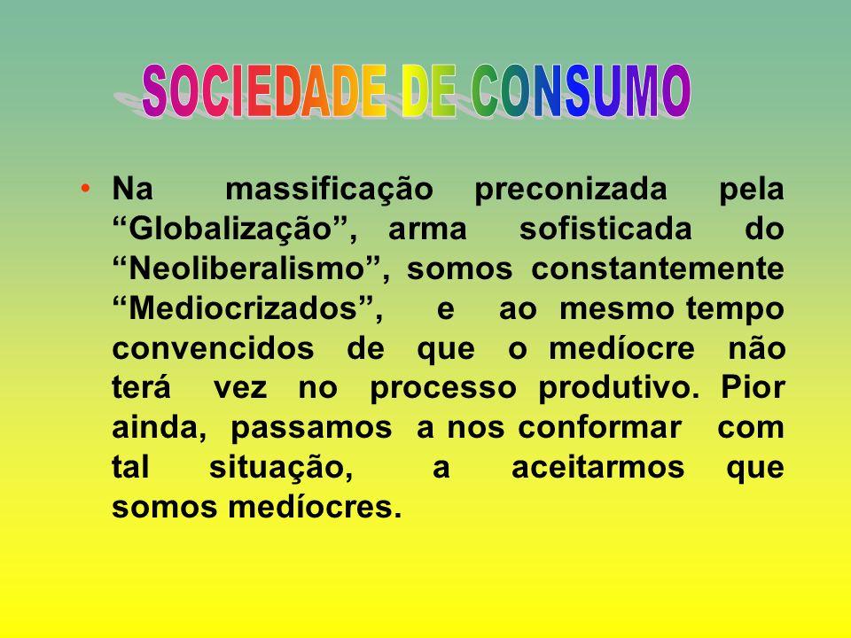 No chamado processo deGlobalização, somos massificados, doutrinados a acreditar que esse processo é bom e inevitável. Rapidamente passamos a aceitar q