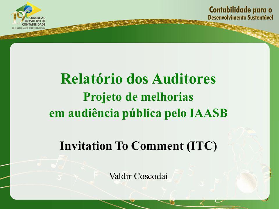 Relatório dos Auditores Projeto de melhorias em audiência pública pelo IAASB Invitation To Comment (ITC) Valdir Coscodai