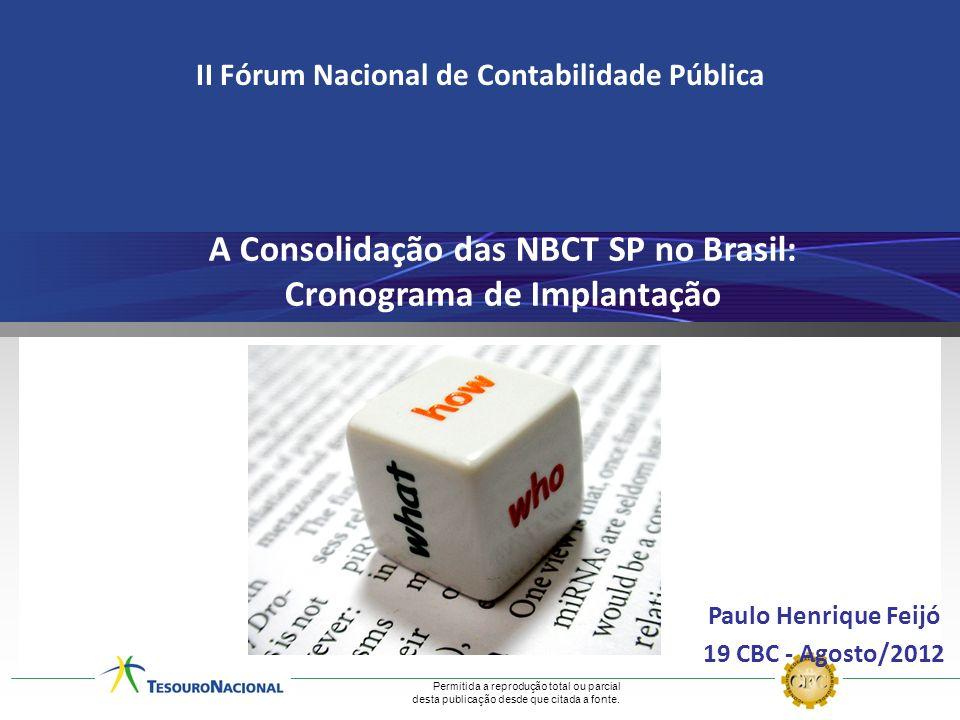 Permitida a reprodução total ou parcial desta publicação desde que citada a fonte. A Consolidação das NBCT SP no Brasil: Cronograma de Implantação Pau