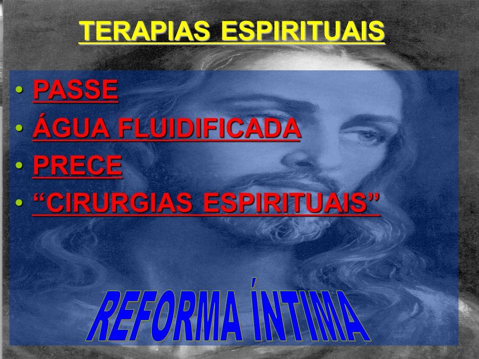 TERAPIAS ESPIRITUAIS PASSEPASSE ÁGUA FLUIDIFICADAÁGUA FLUIDIFICADA PRECEPRECE CIRURGIAS ESPIRITUAISCIRURGIAS ESPIRITUAIS