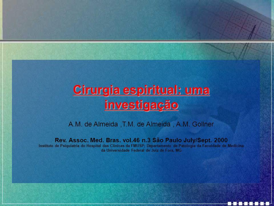 Cirurgia espiritual: uma investigação A.M. de Almeida,T.M. de Almeida, A.M. Gollner Rev. Assoc. Med. Bras. vol.46 n.3 São Paulo July/Sept. 2000 Instit