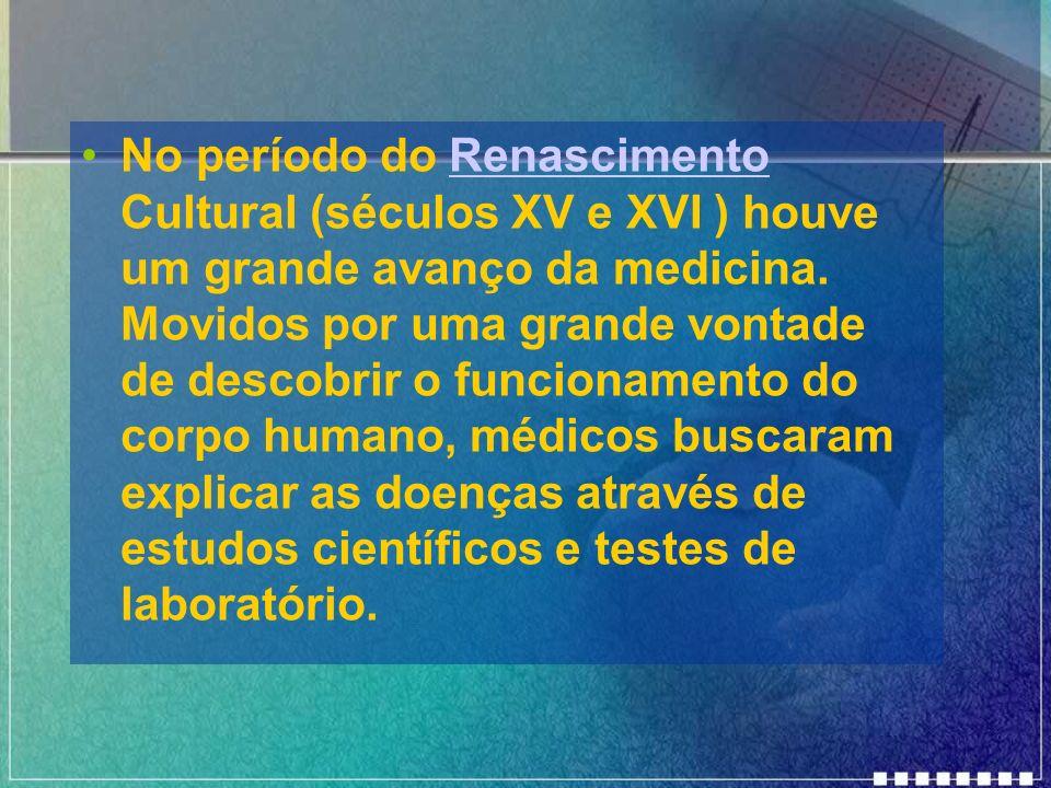 No período do Renascimento Cultural (séculos XV e XVI ) houve um grande avanço da medicina. Movidos por uma grande vontade de descobrir o funcionament