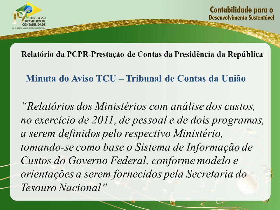 Relatórios dos Ministérios com análise dos custos, no exercício de 2011, de pessoal e de dois programas, a serem definidos pelo respectivo Ministério,
