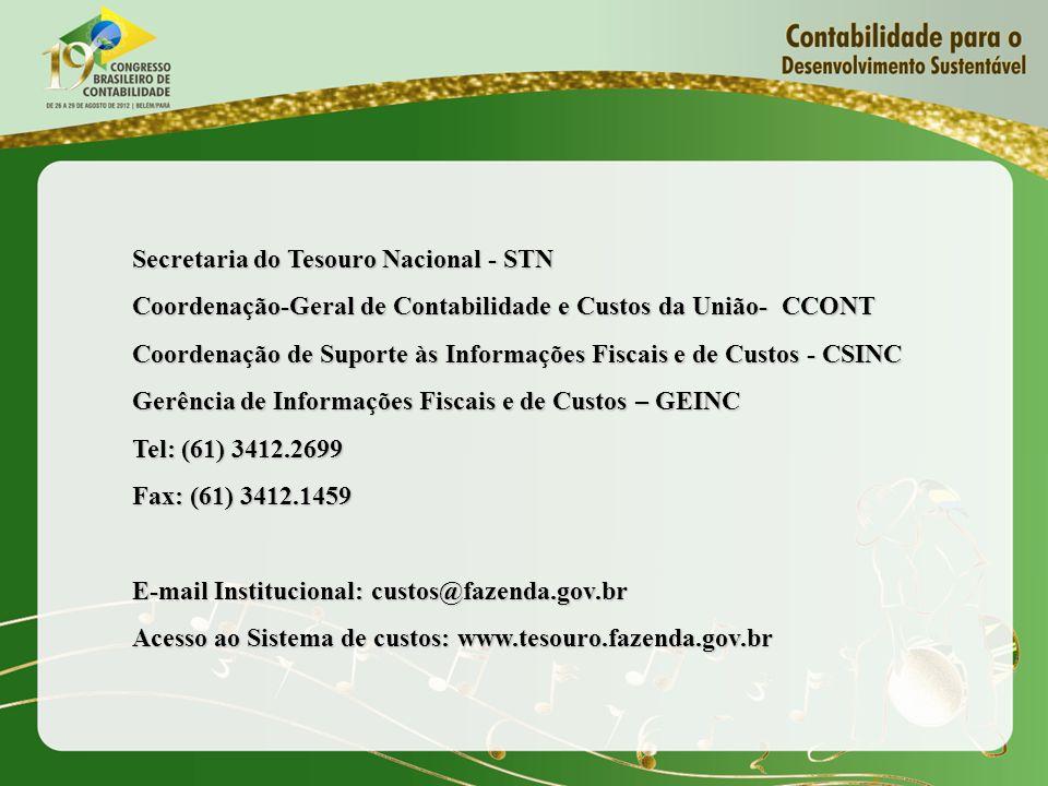 Secretaria do Tesouro Nacional - STN Coordenação-Geral de Contabilidade e Custos da União- CCONT Coordenação de Suporte às Informações Fiscais e de Custos - CSINC Gerência de Informações Fiscais e de Custos – GEINC Tel: (61) 3412.2699 Fax: (61) 3412.1459 E-mail Institucional: custos@fazenda.gov.br Acesso ao Sistema de custos: www.tesouro.fazenda.gov.br
