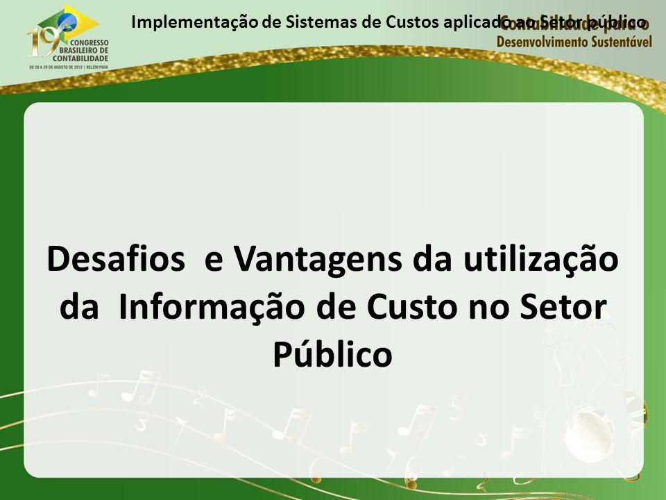 Implementação de Sistemas de Custos aplicado ao Setor público Desafios e Vantagens da utilização da Informação de Custo no Setor Público