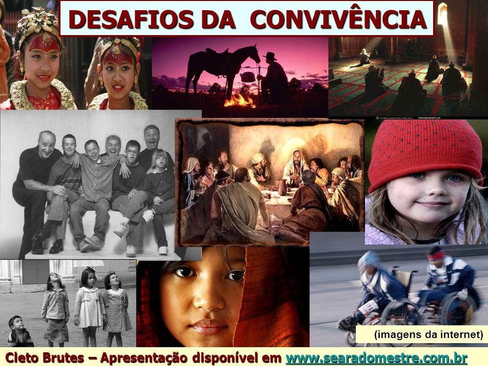 DESAFIOS DA CONVIVÊNCIA Cleto Brutes – Apresentação disponível em www.searadomestre.com.br www.searadomestre.com.br (imagens da internet)