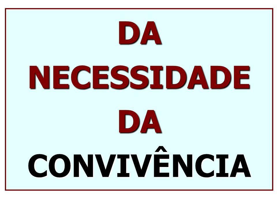 DA NECESSIDADE DA CONVIVÊNCIA
