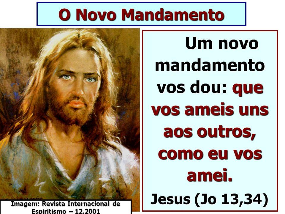 O Novo Mandamento Um novo mandamento vos dou: que vos ameis uns aos outros, como eu vos amei. Um novo mandamento vos dou: que vos ameis uns aos outros