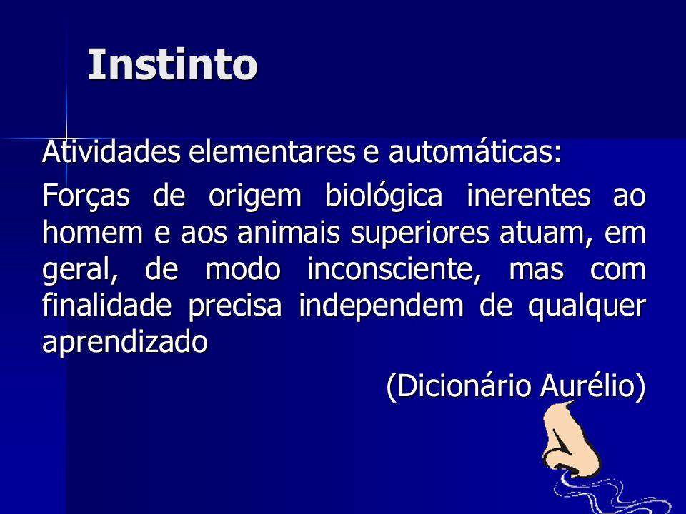 Instinto Atividades elementares e automáticas: Forças de origem biológica inerentes ao homem e aos animais superiores atuam, em geral, de modo inconsc