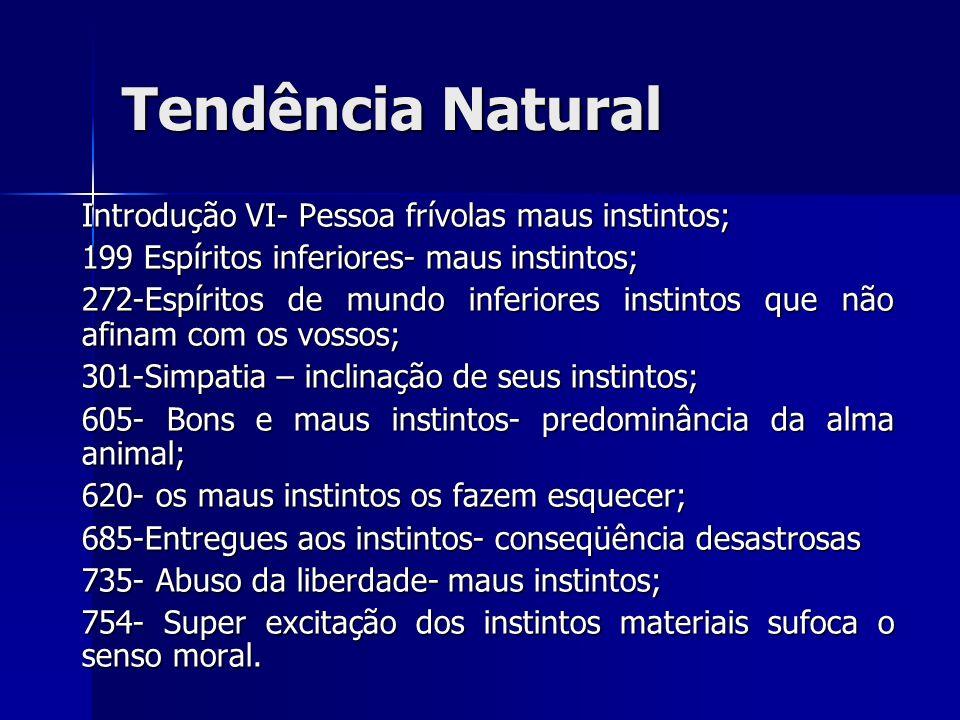Tendência Natural Introdução VI- Pessoa frívolas maus instintos; 199 Espíritos inferiores- maus instintos; 272-Espíritos de mundo inferiores instintos
