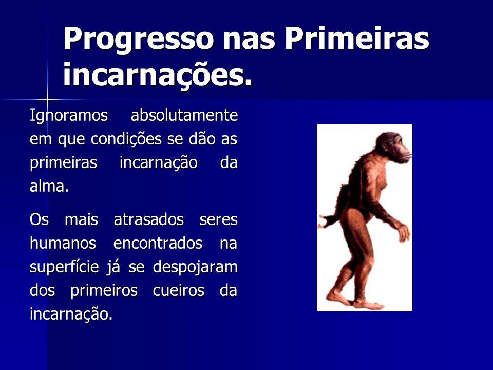 Progresso nas Primeiras incarnações.