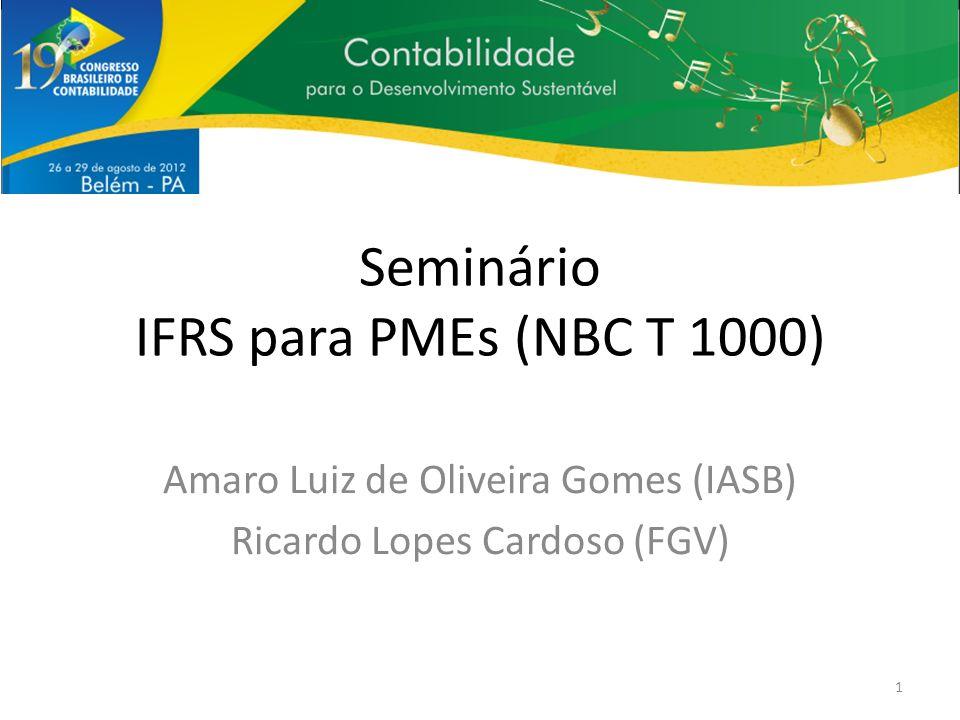 Seminário IFRS para PMEs (NBC T 1000) Amaro Luiz de Oliveira Gomes (IASB) Ricardo Lopes Cardoso (FGV) 1