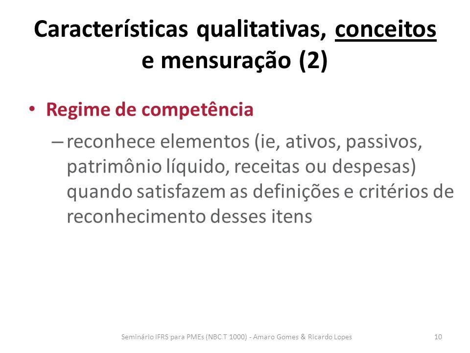 Características qualitativas, conceitos e mensuração (2) Regime de competência – reconhece elementos (ie, ativos, passivos, patrimônio líquido, receit