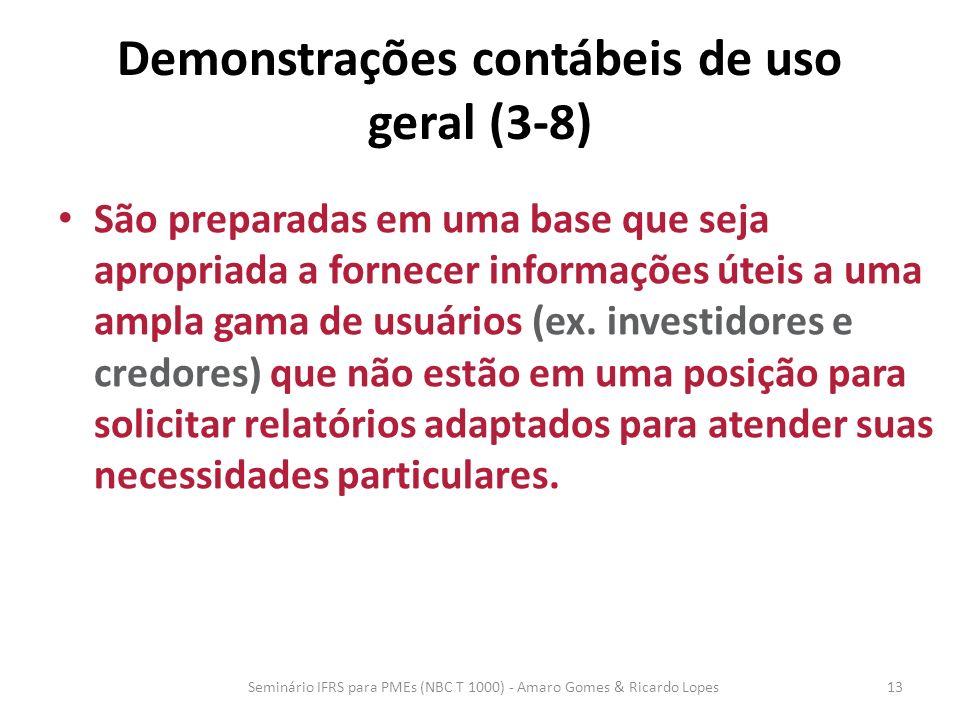 Demonstrações contábeis de uso geral (3-8) São preparadas em uma base que seja apropriada a fornecer informações úteis a uma ampla gama de usuários (e