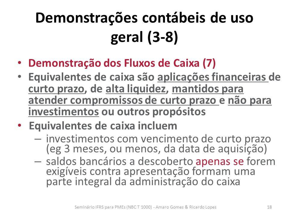 Demonstrações contábeis de uso geral (3-8) Demonstração dos Fluxos de Caixa (7) Equivalentes de caixa são aplicações financeiras de curto prazo, de al