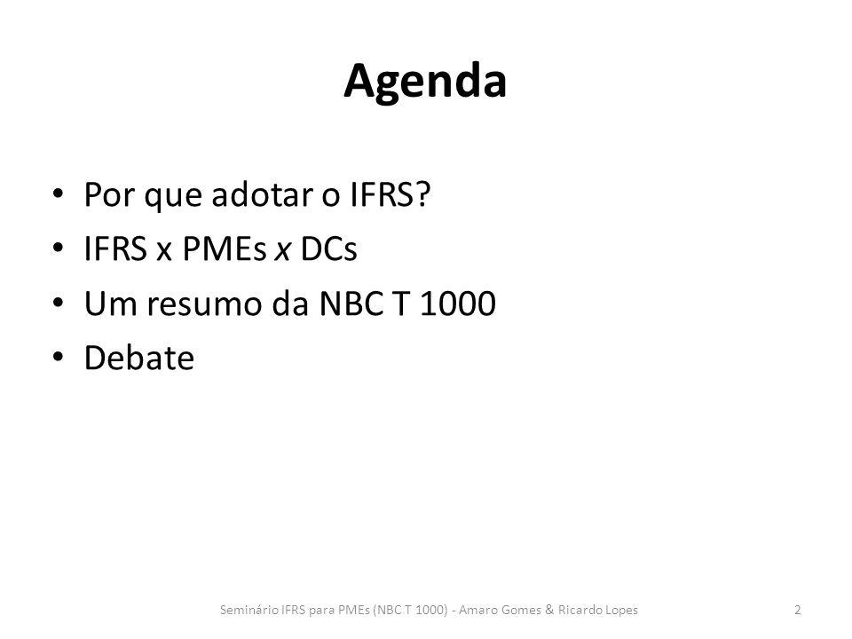 Agenda Por que adotar o IFRS? IFRS x PMEs x DCs Um resumo da NBC T 1000 Debate Seminário IFRS para PMEs (NBC T 1000) - Amaro Gomes & Ricardo Lopes2