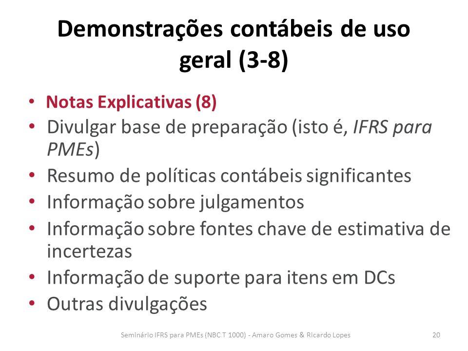 Demonstrações contábeis de uso geral (3-8) Notas Explicativas (8) Divulgar base de preparação (isto é, IFRS para PMEs) Resumo de políticas contábeis s