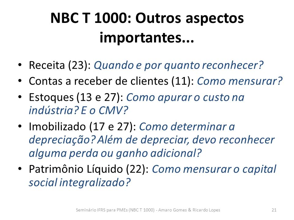 NBC T 1000: Outros aspectos importantes... Receita (23): Quando e por quanto reconhecer? Contas a receber de clientes (11): Como mensurar? Estoques (1