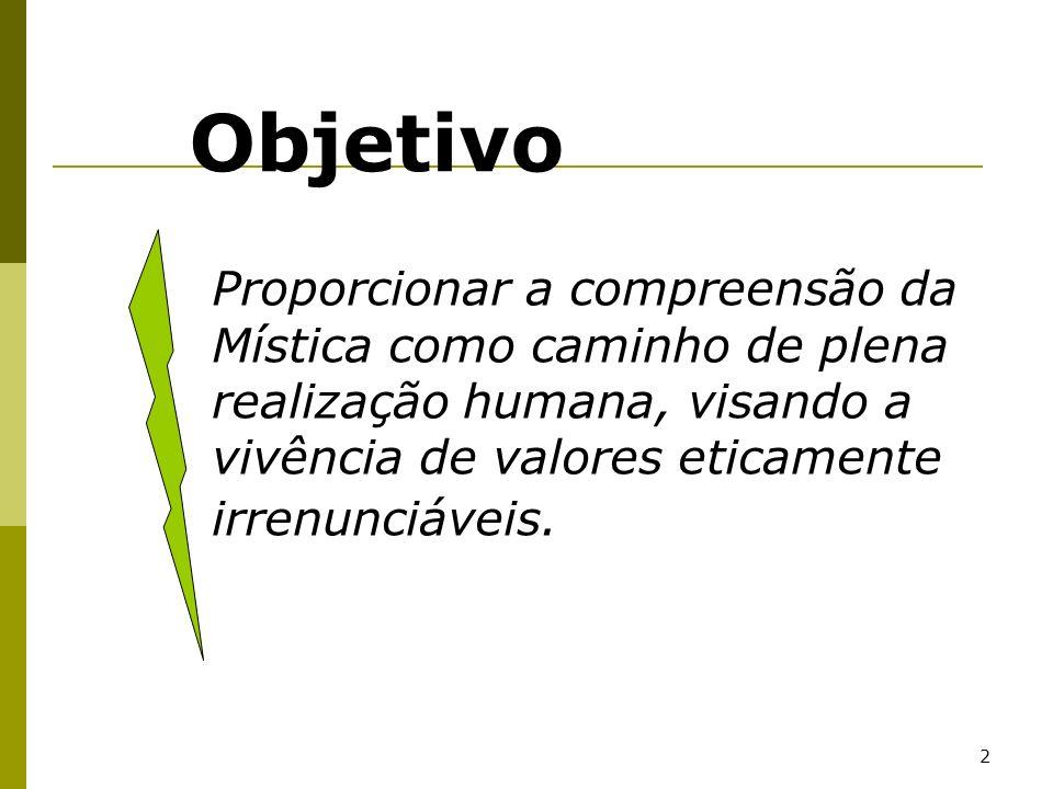 2 Proporcionar a compreensão da Mística como caminho de plena realização humana, visando a vivência de valores eticamente irrenunciáveis. Objetivo