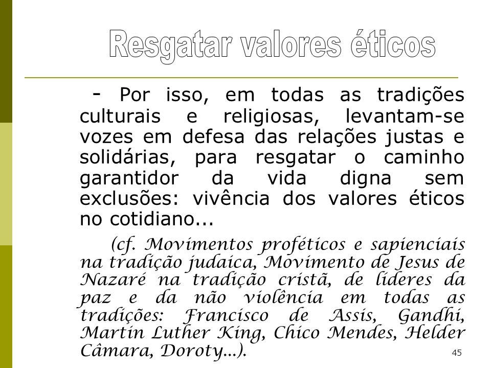 45 - Por isso, em todas as tradições culturais e religiosas, levantam-se vozes em defesa das relações justas e solidárias, para resgatar o caminho gar
