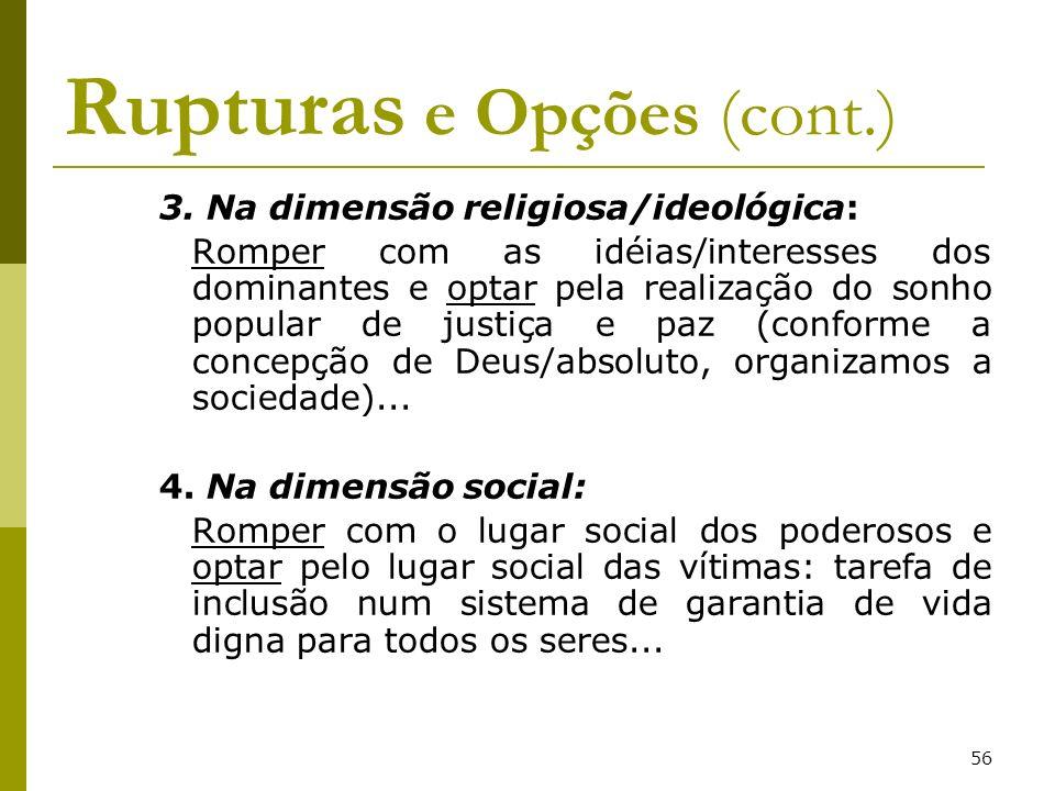56 Rupturas e Opções (cont.) 3. Na dimensão religiosa/ideológica: Romper com as idéias/interesses dos dominantes e optar pela realização do sonho popu