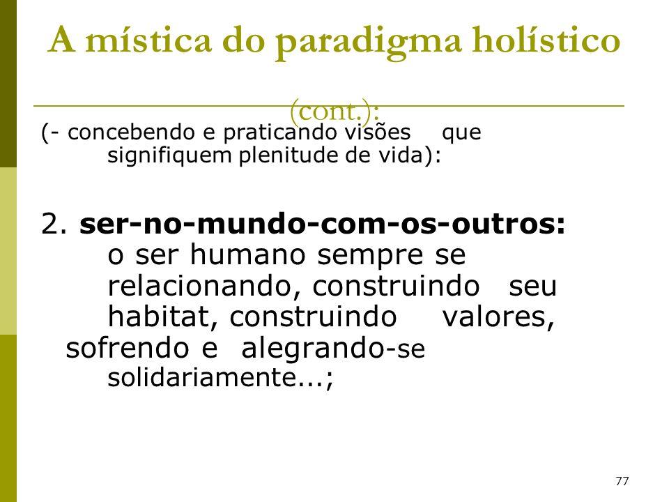 77 A mística do paradigma holístico (cont.): (- concebendo e praticando visões que signifiquem plenitude de vida): 2. ser-no-mundo-com-os-outros: o se