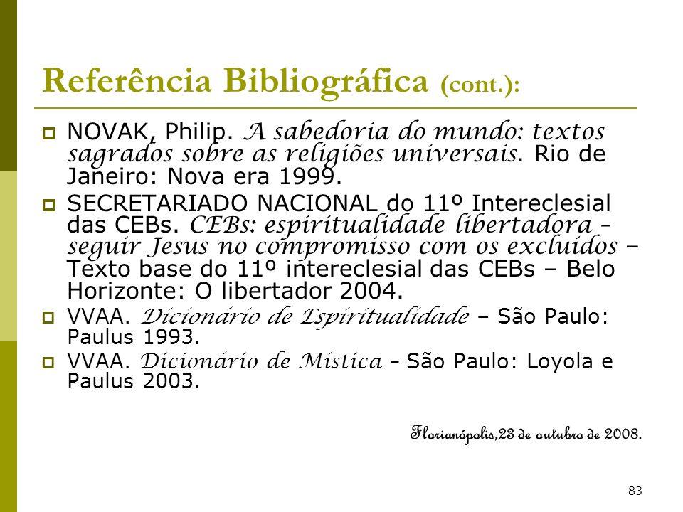 83 Referência Bibliográfica (cont.): NOVAK, Philip. A sabedoria do mundo: textos sagrados sobre as religiões universais. Rio de Janeiro: Nova era 1999