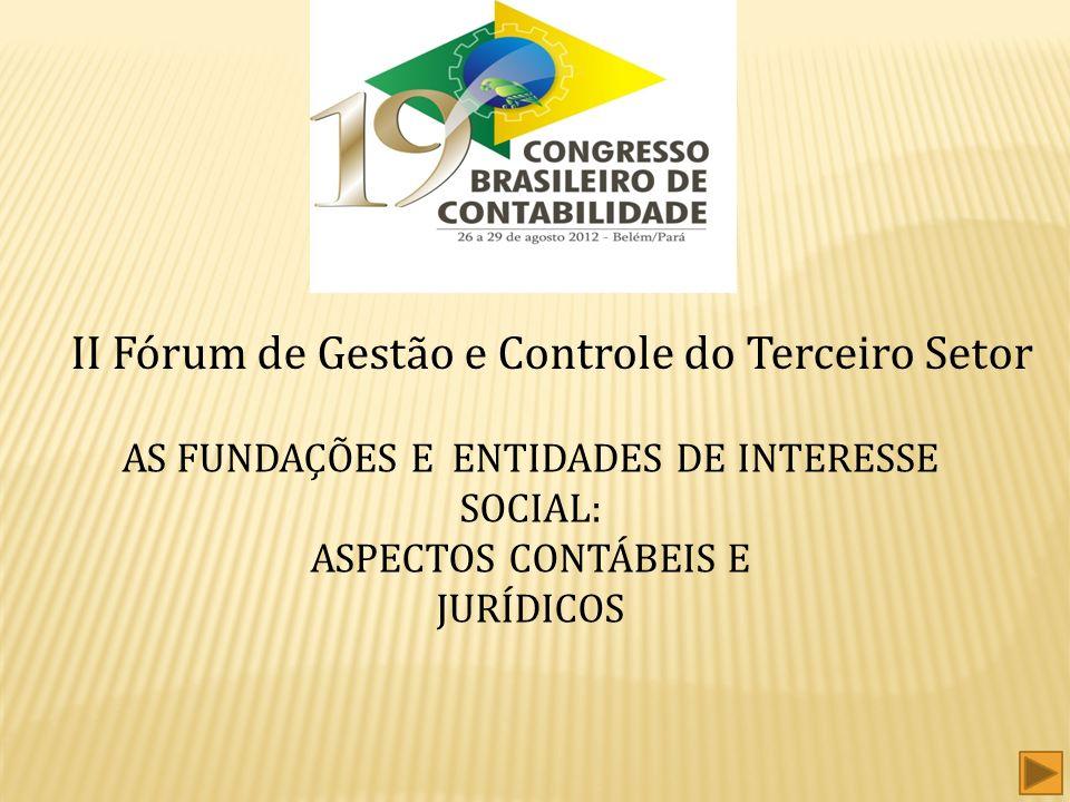 II Fórum de Gestão e Controle do Terceiro Setor AS FUNDAÇÕES E ENTIDADES DE INTERESSE SOCIAL: ASPECTOS CONTÁBEIS E JURÍDICOS