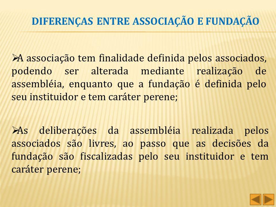 DIFERENÇA ENTRE ASSOCIAÇÃO E FUNDAÇÃO A associação é constituída de pessoas, sem a necessidade de um patrimônio, enquanto que a fundação é constituída
